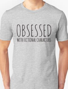 Obsessed with fictional characters (black) Unisex T-Shirt