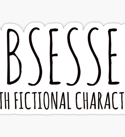 Obsessed with fictional characters (black) Sticker