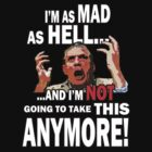 I&#x27;M AS MAD AS HELL AND I&#x27;M NOT GOING TO TAKE THIS ANYMORE! by jayveezed
