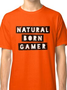 Natural Born Gamer Classic T-Shirt