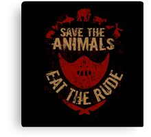 save the animals, EAT THE RUDE Canvas Print