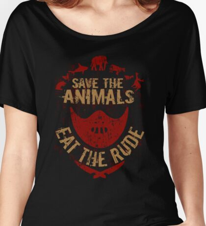 save the animals, EAT THE RUDE Women's Relaxed Fit T-Shirt