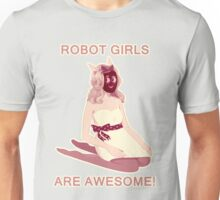 Robot girls are AWESOME! Unisex T-Shirt