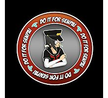 DO IT FOR SENPAI! Photographic Print