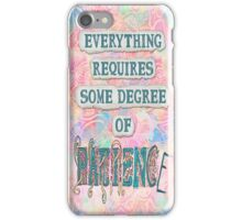 Everything Requires Some Degree Of Patience iPhone Case/Skin