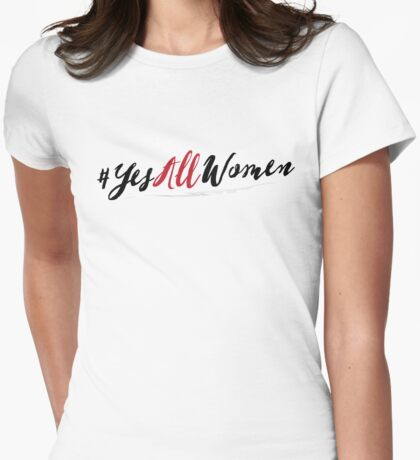#YesAllWomen Feminist Shirt Womens Fitted T-Shirt