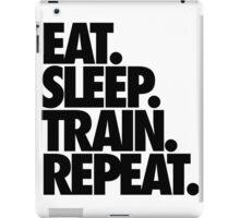 EAT. SLEEP. TRAIN. REPEAT. iPad Case/Skin