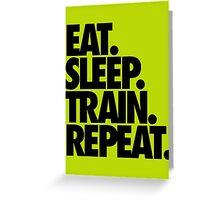 EAT. SLEEP. TRAIN. REPEAT. Greeting Card