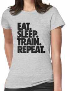 EAT. SLEEP. TRAIN. REPEAT. Womens Fitted T-Shirt