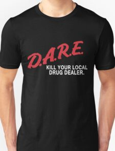 DARE to kill your local drug dealer T-Shirt