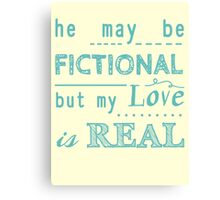 he may be fictional  but my love is real (2) Canvas Print
