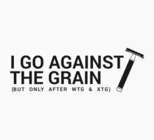 I Go Against the Grain by ShaveAddict