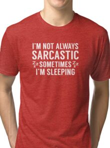 I'm Not Always Sarcastic Tri-blend T-Shirt