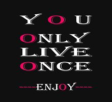 You only live once, Enjoy / Art + Products Design  Unisex T-Shirt