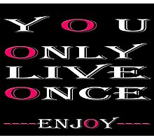 You only live once, Enjoy / Art + Products Design  Photographic Print