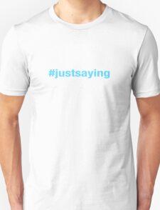 #justsaying T-Shirt