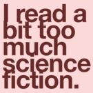I read a bit too much science fiction. by ANewKindOfWater