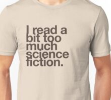 I read a bit too much science fiction. Unisex T-Shirt