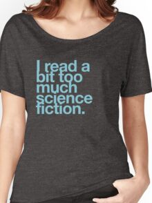 I read a bit too much science fiction. Women's Relaxed Fit T-Shirt