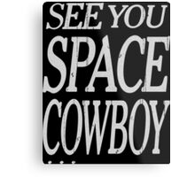 cowboy bebop see you space cowboy anime manga shirt Metal Print