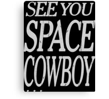 cowboy bebop see you space cowboy anime manga shirt Canvas Print