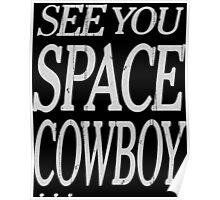 cowboy bebop see you space cowboy anime manga shirt Poster