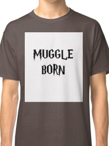 Muggle Born Classic T-Shirt