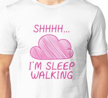 Shhh I'm Sleepwalking Unisex T-Shirt