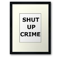 SHUT UP CRIME Framed Print