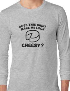Look Cheesy? Long Sleeve T-Shirt