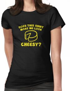 Look Cheesy? Womens Fitted T-Shirt