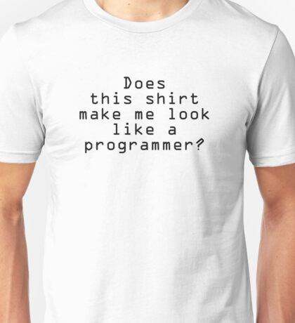 Look Like A Programmer Unisex T-Shirt