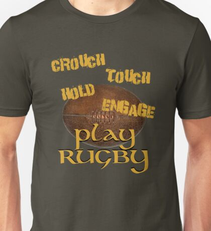 Crouch, touch, hold, engage. . .PLAY RUGBY! Unisex T-Shirt