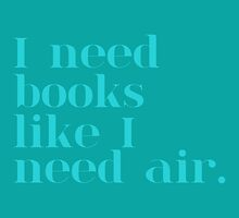 I Need Books Like I Need Air - Blue by bboutique
