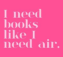 I Need Books Like I Need Air - Pink by bboutique