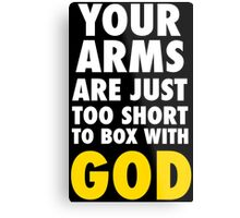 Arms Too Short to Box With God Metal Print