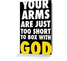 Arms Too Short to Box With God Greeting Card