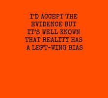 I'D ACCEPT THE EVIDENCE BUT IT'S WELL KNOW THAT REALITY HAS A LEFT WING BIAS Womens Fitted T-Shirt