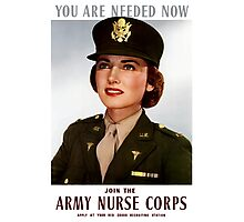You Are Needed Now -- Join The Army Nurse Corps Photographic Print