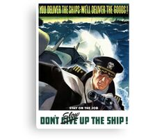 Don't Slow Up The Ship -- WW2 Canvas Print