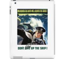 Don't Slow Up The Ship -- WW2 iPad Case/Skin