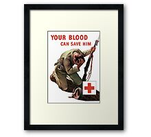 Your Blood Can Save Him -- Red Cross WWII Framed Print