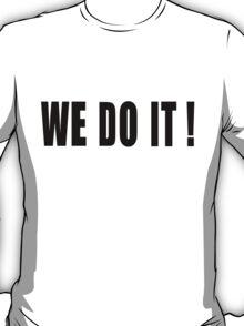 WE DO IT! T-Shirt