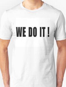 WE DO IT! Unisex T-Shirt