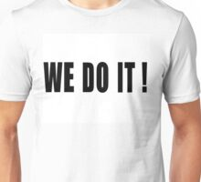 WE DO IT! Unisex T-Shirt