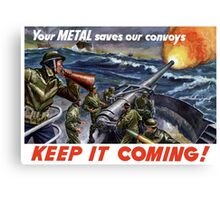Your Metal Saves Our Convoys -- WW2 Canvas Print