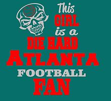 This Girl Is A Die Hard ATLANTA FOOTBALL Fan by cutetees
