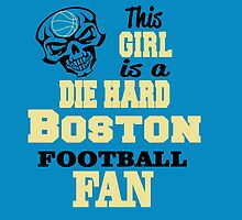 This Girl Is A Die Hard BOSTON FOOTBALL Fan by cutetees