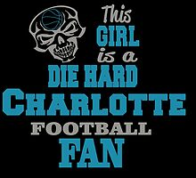This Girl Is A Die Hard CHARLOTTE FOOTBALL Fan by cutetees