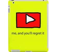 Play me, and you'll regret it iPad Case/Skin